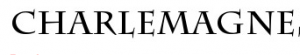 Charlemagne is a font in the uncial style seen in the Roman world.